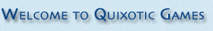 Welcome to Quixotic Games